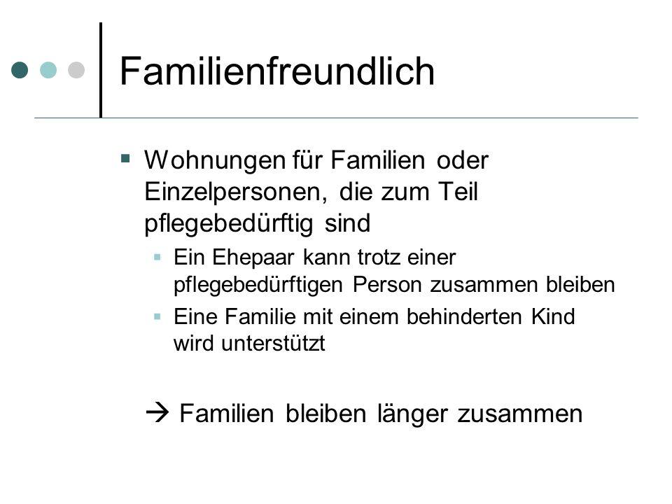 Familienfreundlich Wohnungen für Familien oder Einzelpersonen, die zum Teil pflegebedürftig sind Ein Ehepaar kann trotz einer pflegebedürftigen Person