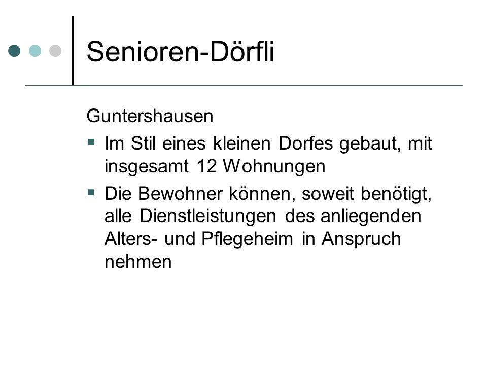 Senioren-Dörfli Guntershausen Im Stil eines kleinen Dorfes gebaut, mit insgesamt 12 Wohnungen Die Bewohner können, soweit benötigt, alle Dienstleistun
