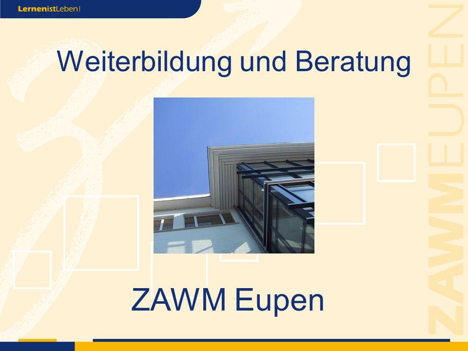 Weiterbildung und Beratung ZAWM Eupen
