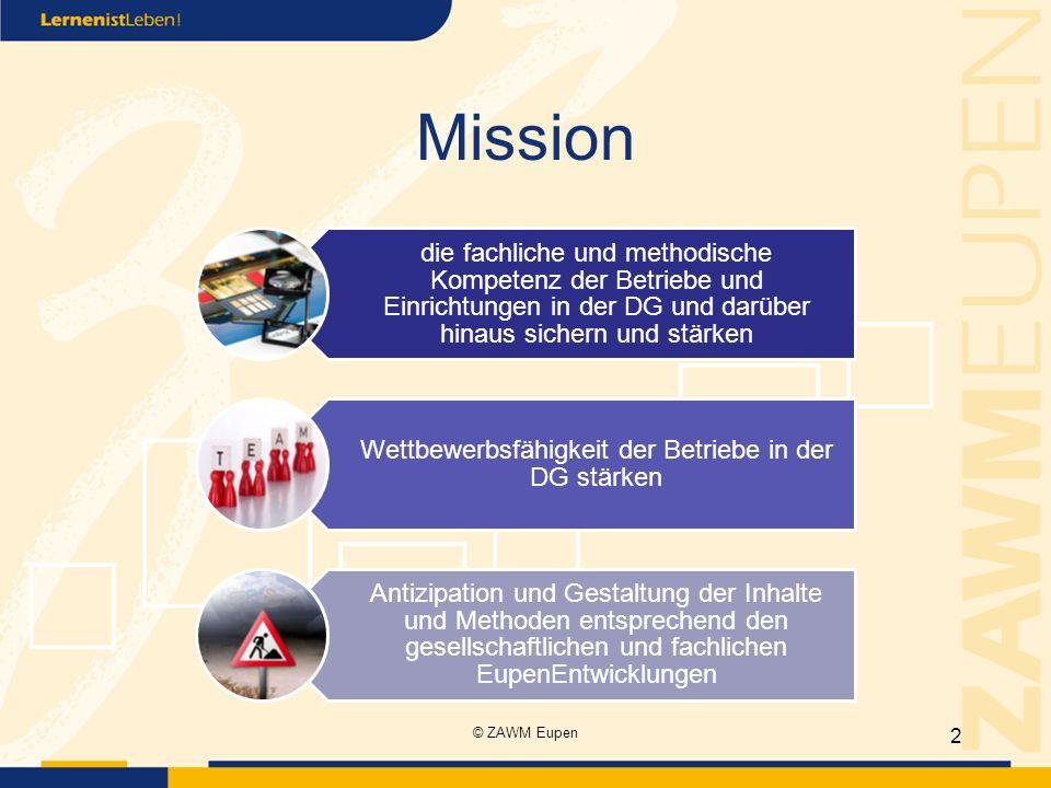 Mission die fachliche und methodische Kompetenz der Betriebe und Einrichtungen in der DG und darüber hinaus sichern und stärken Wettbewerbsfähigkeit d