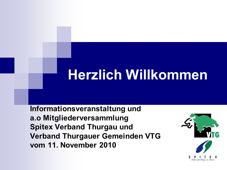 Herzlich Willkommen Informationsveranstaltung und a.o Mitgliederversammlung Spitex Verband Thurgau und Verband Thurgauer Gemeinden VTG vom 11. Novembe