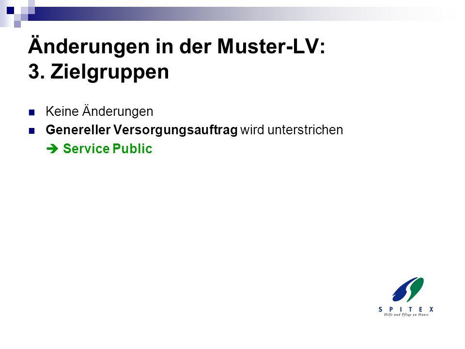 Änderungen in der Muster-LV: 3. Zielgruppen Keine Änderungen Genereller Versorgungsauftrag wird unterstrichen Service Public
