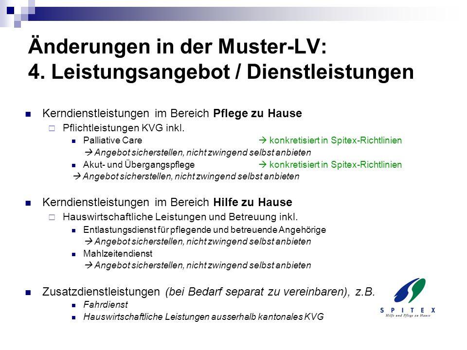 Änderungen in der Muster-LV: 4. Leistungsangebot / Dienstleistungen Kerndienstleistungen im Bereich Pflege zu Hause Pflichtleistungen KVG inkl. Pallia