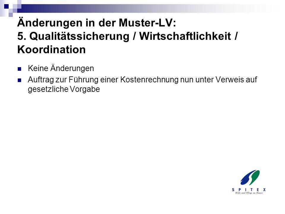 Änderungen in der Muster-LV: 5. Qualitätssicherung / Wirtschaftlichkeit / Koordination Keine Änderungen Auftrag zur Führung einer Kostenrechnung nun u