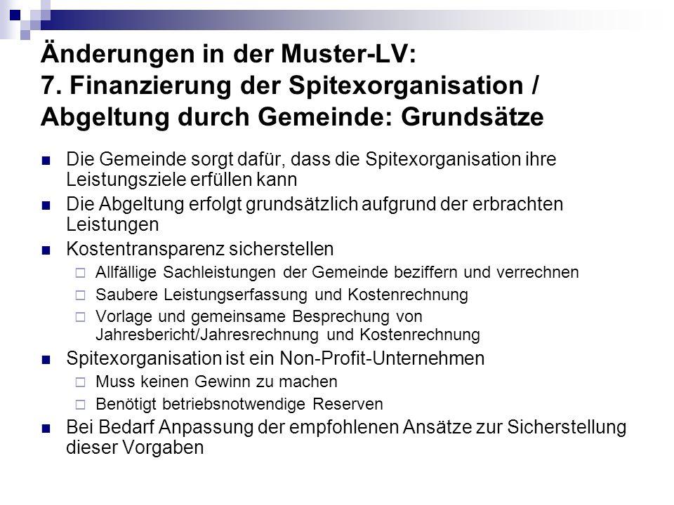 Änderungen in der Muster-LV: 7. Finanzierung der Spitexorganisation / Abgeltung durch Gemeinde: Grundsätze Die Gemeinde sorgt dafür, dass die Spitexor