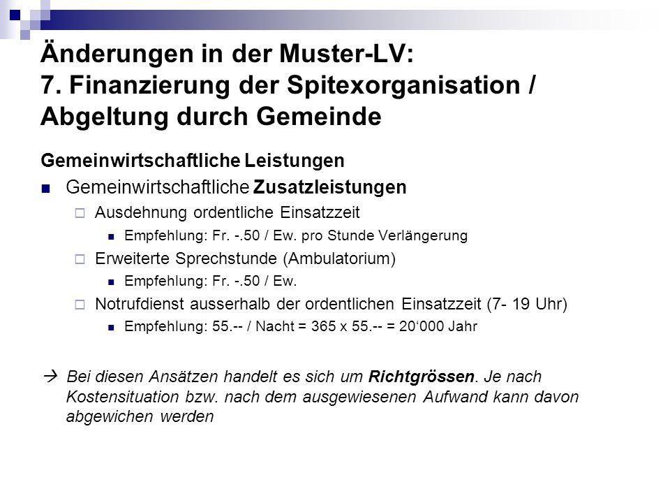 Änderungen in der Muster-LV: 7. Finanzierung der Spitexorganisation / Abgeltung durch Gemeinde Gemeinwirtschaftliche Leistungen Gemeinwirtschaftliche