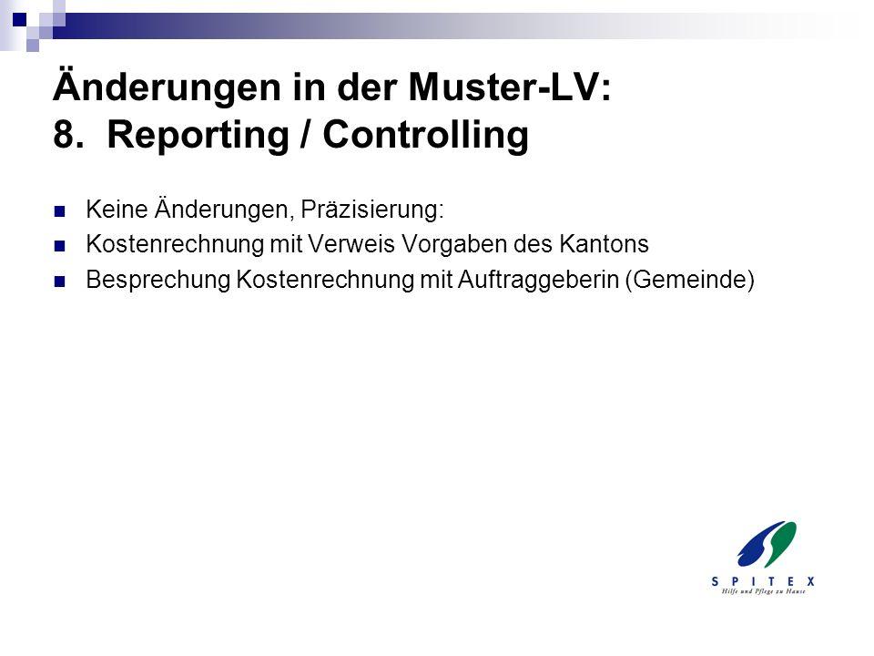 Änderungen in der Muster-LV: 8. Reporting / Controlling Keine Änderungen, Präzisierung: Kostenrechnung mit Verweis Vorgaben des Kantons Besprechung Ko