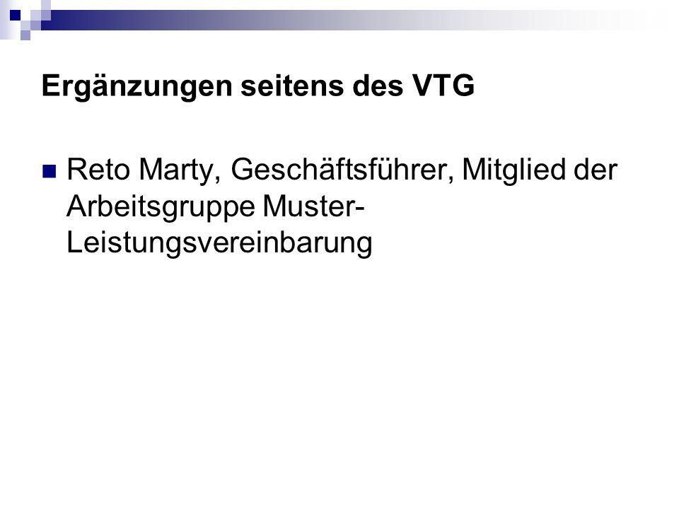 Ergänzungen seitens des VTG Reto Marty, Geschäftsführer, Mitglied der Arbeitsgruppe Muster- Leistungsvereinbarung