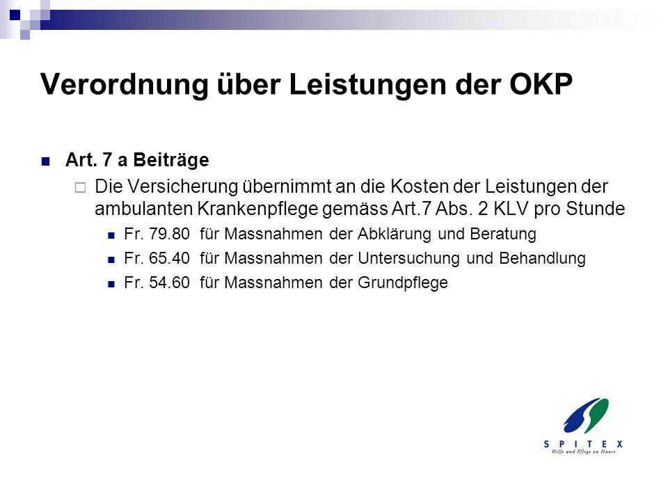 Verordnung über Leistungen der OKP Art. 7 a Beiträge Die Versicherung übernimmt an die Kosten der Leistungen der ambulanten Krankenpflege gemäss Art.7