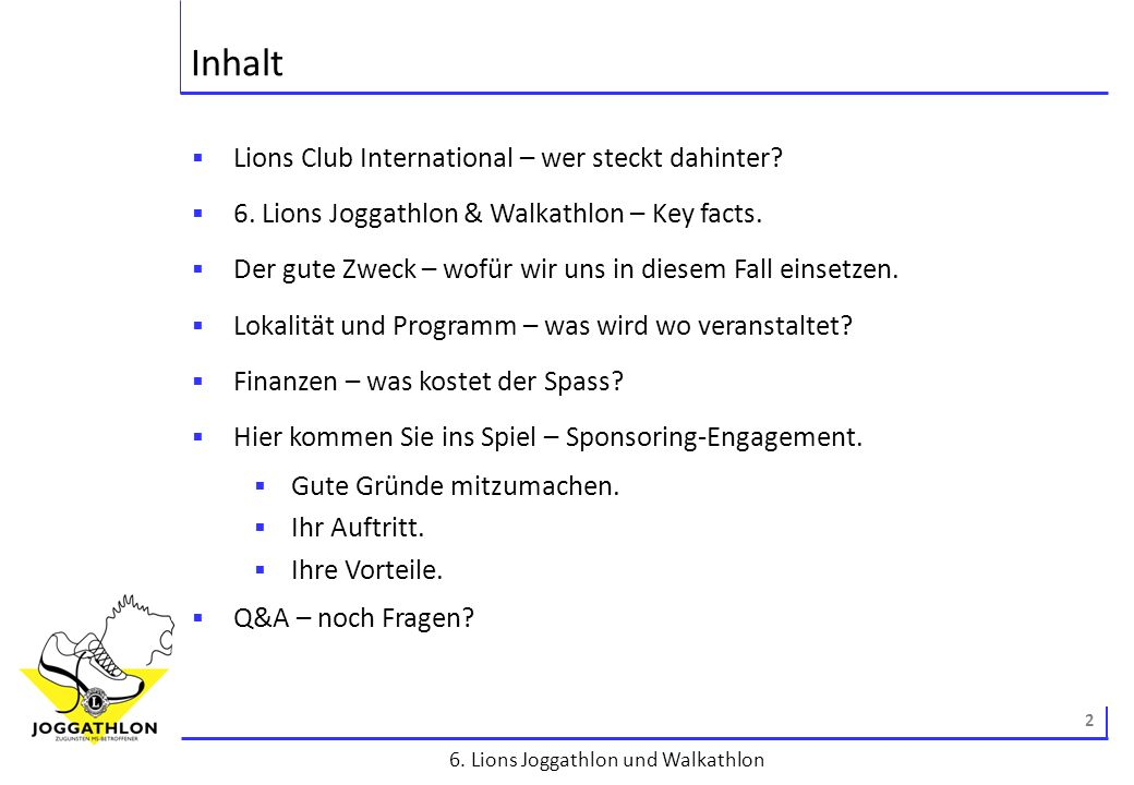 2 6. Lions Joggathlon und Walkathlon Inhalt Lions Club International – wer steckt dahinter? 6. Lions Joggathlon & Walkathlon – Key facts. Der gute Zwe