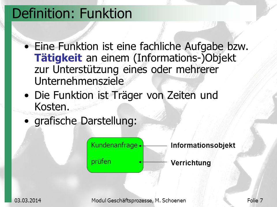 Kundenanfrage prüfen 03.03.2014Modul Geschäftsprozesse, M. SchoenenFolie 7 Informationsobjekt Verrichtung Definition: Funktion Eine Funktion ist eine