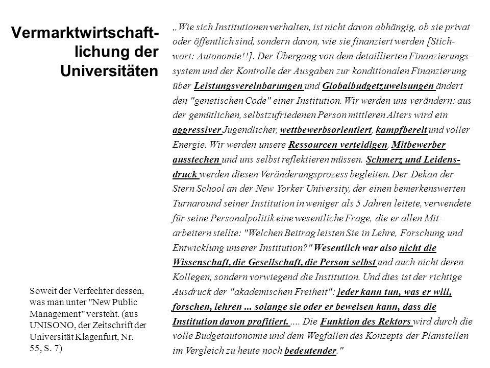 Vermarktwirtschaft- lichung der Universitäten Wie sich Institutionen verhalten, ist nicht davon abhängig, ob sie privat oder öffentlich sind, sondern davon, wie sie finanziert werden [Stich- wort: Autonomie!!].