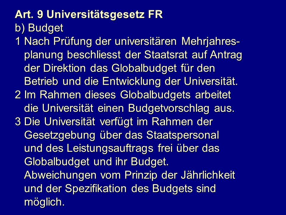 GesetzLegitimation Eigenständigkeit des Verwaltungsrechts Finanzwesen Art. 9 Universitätsgesetz FR b) Budget 1 Nach Prüfung der universitären Mehrjahr