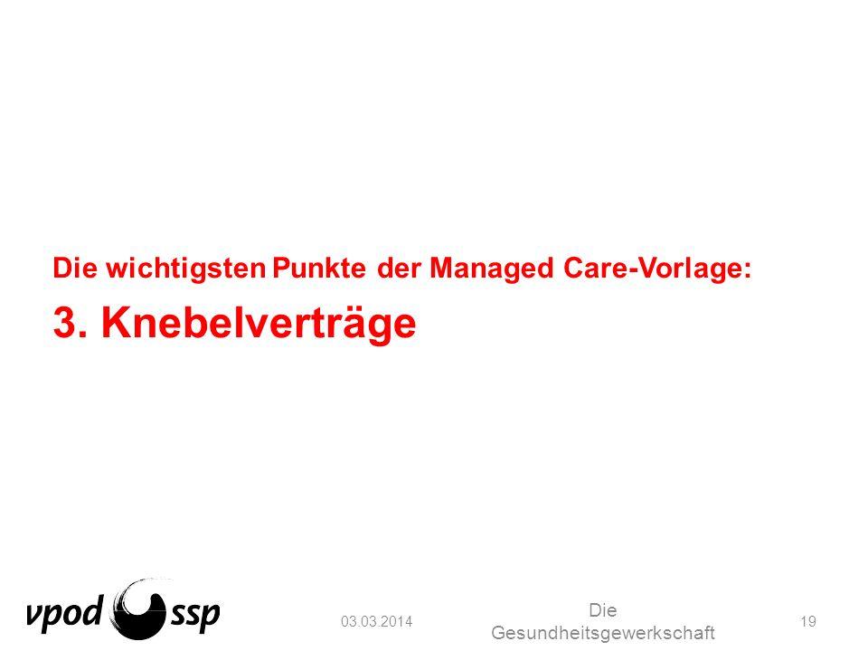 03.03.2014 Die Gesundheitsgewerkschaft 19 Die wichtigsten Punkte der Managed Care-Vorlage: 3. Knebelverträge