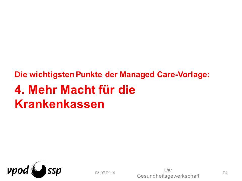 03.03.2014 Die Gesundheitsgewerkschaft 24 Die wichtigsten Punkte der Managed Care-Vorlage: 4. Mehr Macht für die Krankenkassen