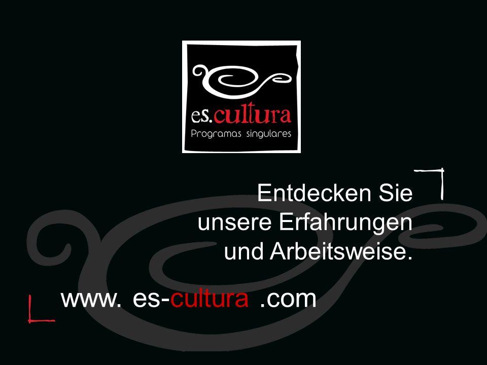 www. es-cultura.com Entdecken Sie unsere Erfahrungen und Arbeitsweise.