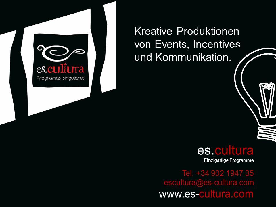 es.cultura Einzigartige Programme Tel. +34 902 1947 35 escultura@es-cultura.com www.es-cultura.com Kreative Produktionen von Events, Incentives und Ko