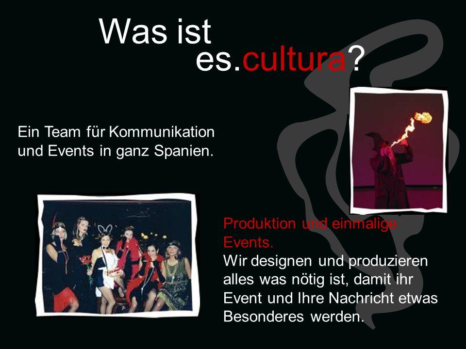 Was ist es.cultura? Ein Team für Kommunikation und Events in ganz Spanien. Produktion und einmalige Events. Wir designen und produzieren alles was nöt