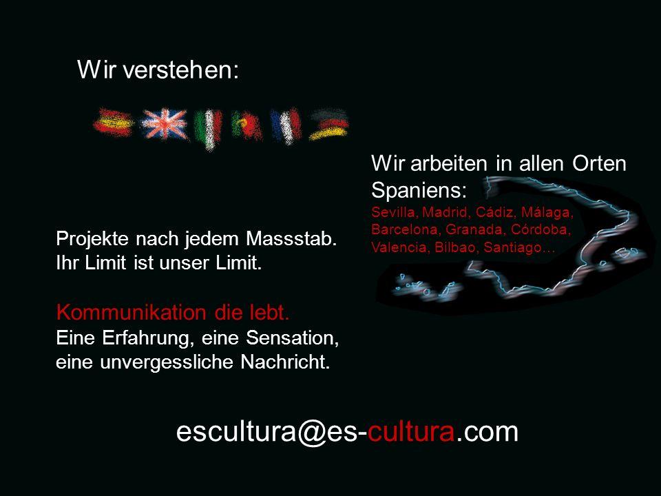 Wir verstehen: escultura@es-cultura.com Projekte nach jedem Massstab.