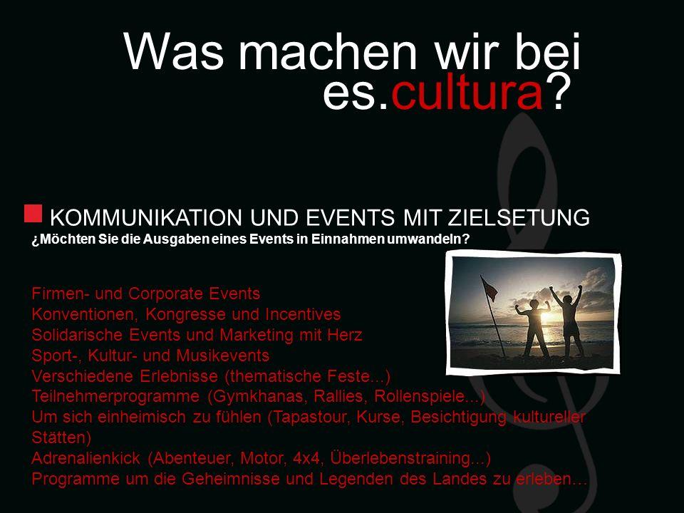 Was machen wir bei es.cultura? KOMMUNIKATION UND EVENTS MIT ZIELSETUNG ¿Möchten Sie die Ausgaben eines Events in Einnahmen umwandeln? Firmen- und Corp