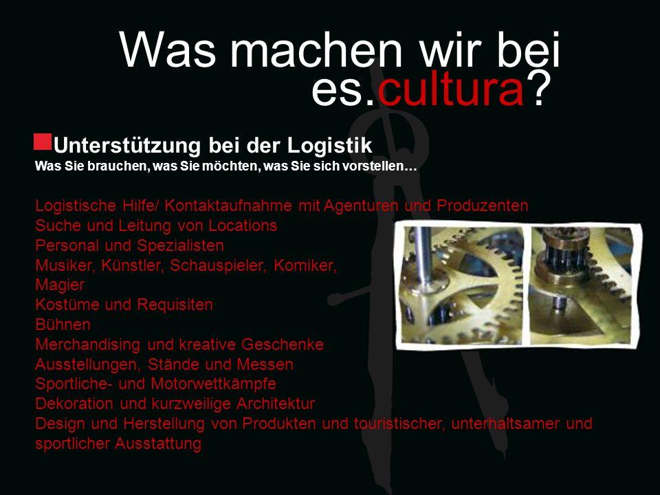 Was machen wir bei es.cultura? Unterstützung bei der Logistik Was Sie brauchen, was Sie möchten, was Sie sich vorstellen… Logistische Hilfe/ Kontaktau