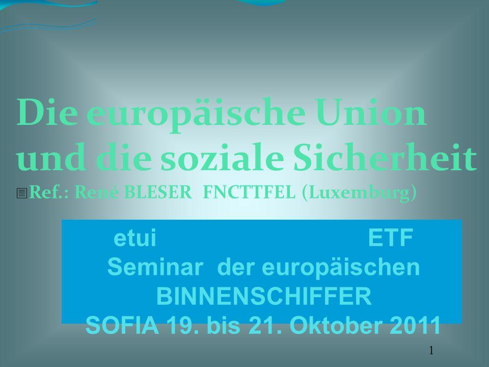 etui ETF Seminar der europäischen BINNENSCHIFFER SOFIA 19. bis 21. Oktober 2011 Die europäische Union und die soziale Sicherheit Ref.: René BLESER FNC