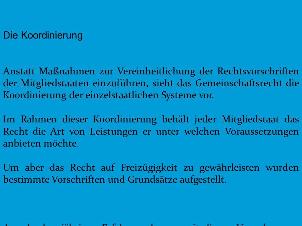 2 Die Koordinierung Anstatt Maßnahmen zur Vereinheitlichung der Rechtsvorschriften der Mitgliedstaaten einzuführen, sieht das Gemeinschaftsrecht die K