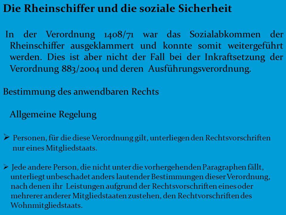 5 Die Rheinschiffer und die soziale Sicherheit In der Verordnung 1408/71 war das Sozialabkommen der Rheinschiffer ausgeklammert und konnte somit weite