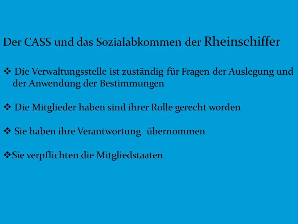 8 Der CASS und das Sozialabkommen der Rheinschiffer Die Verwaltungsstelle ist zuständig für Fragen der Auslegung und der Anwendung der Bestimmungen Di