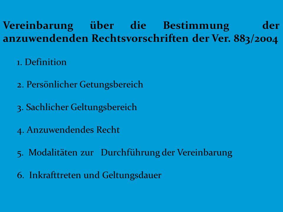 9 Vereinbarung über die Bestimmung der anzuwendenden Rechtsvorschriften der Ver. 883/2004 1. Definition 2. Persönlicher Getungsbereich 3. Sachlicher G