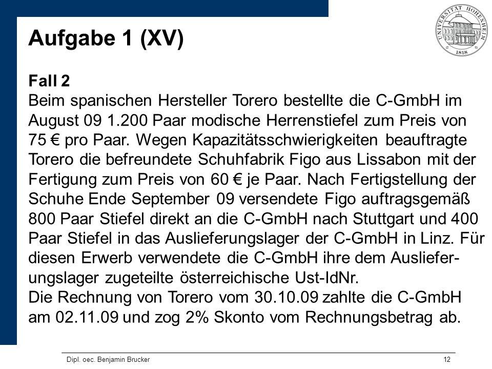 12 Aufgabe 1 (XV) Fall 2 Beim spanischen Hersteller Torero bestellte die C-GmbH im August 09 1.200 Paar modische Herrenstiefel zum Preis von 75 pro Pa