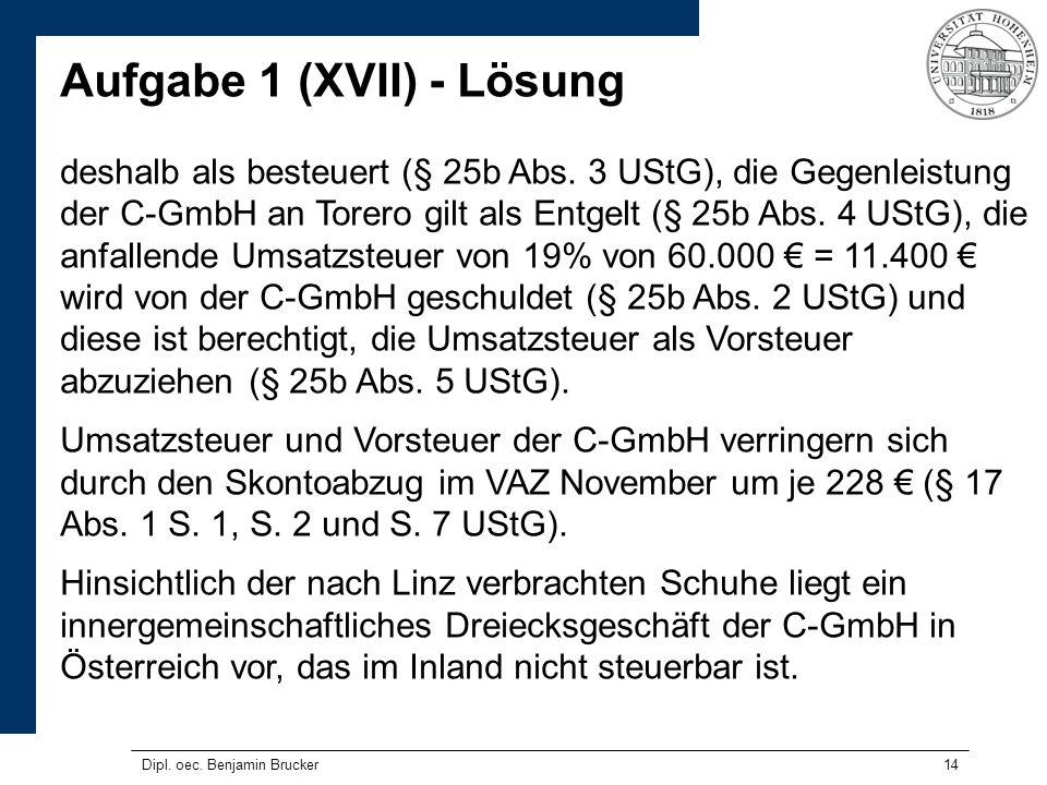 14 Aufgabe 1 (XVII) - Lösung deshalb als besteuert (§ 25b Abs. 3 UStG), die Gegenleistung der C-GmbH an Torero gilt als Entgelt (§ 25b Abs. 4 UStG), d