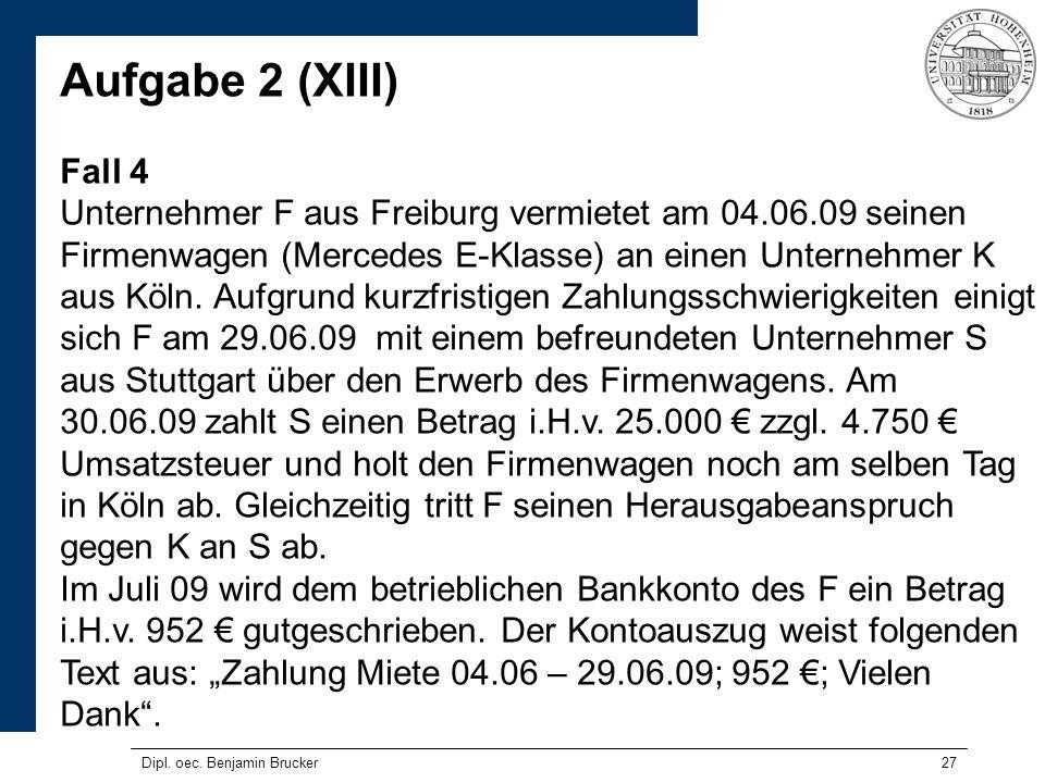 27 Aufgabe 2 (XIII) Fall 4 Unternehmer F aus Freiburg vermietet am 04.06.09 seinen Firmenwagen (Mercedes E-Klasse) an einen Unternehmer K aus Köln. Au