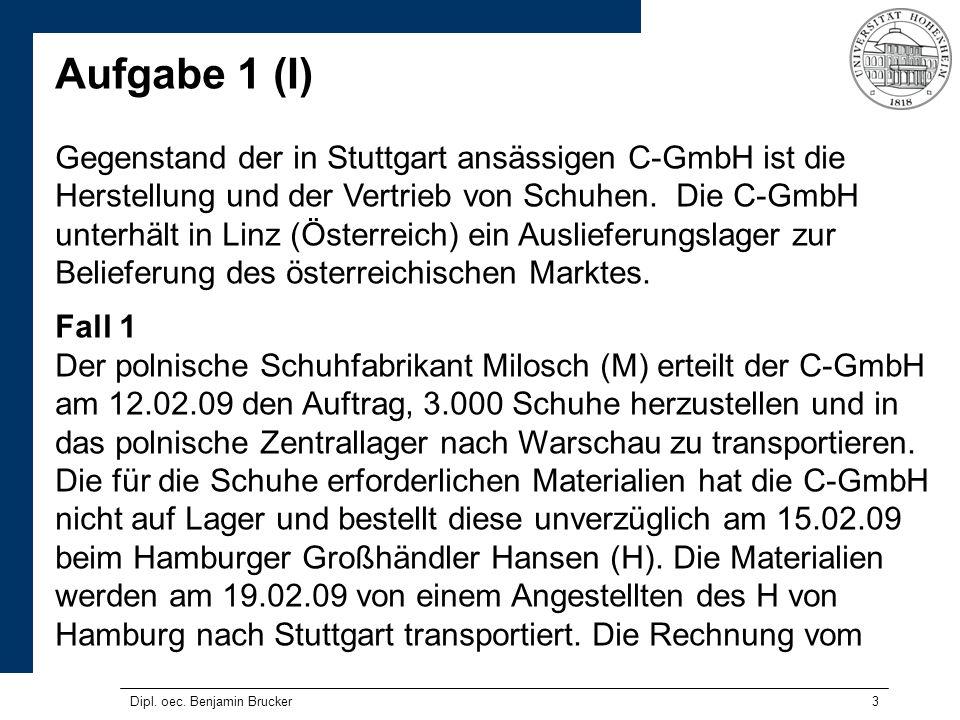 3 Aufgabe 1 (I) Gegenstand der in Stuttgart ansässigen C-GmbH ist die Herstellung und der Vertrieb von Schuhen. Die C-GmbH unterhält in Linz (Österrei