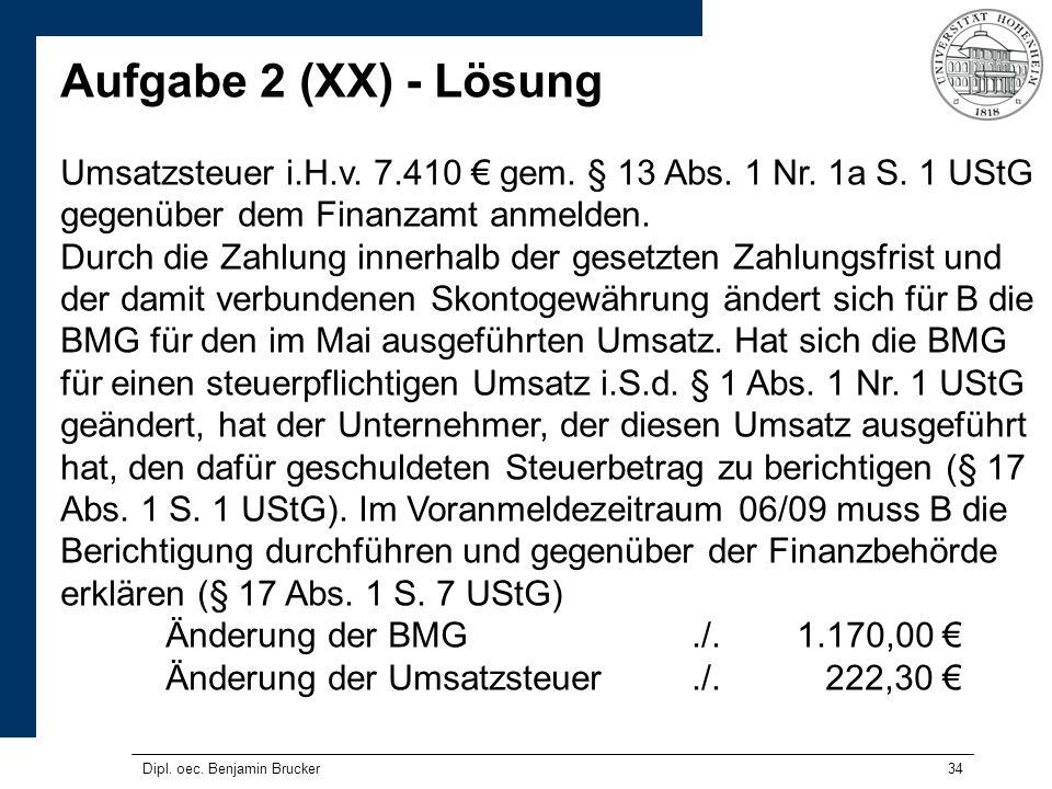 34 Aufgabe 2 (XX) - Lösung Umsatzsteuer i.H.v. 7.410 gem. § 13 Abs. 1 Nr. 1a S. 1 UStG gegenüber dem Finanzamt anmelden. Durch die Zahlung innerhalb d