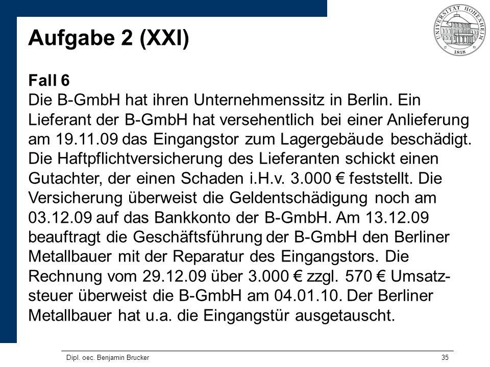 35 Aufgabe 2 (XXI) Fall 6 Die B-GmbH hat ihren Unternehmenssitz in Berlin. Ein Lieferant der B-GmbH hat versehentlich bei einer Anlieferung am 19.11.0