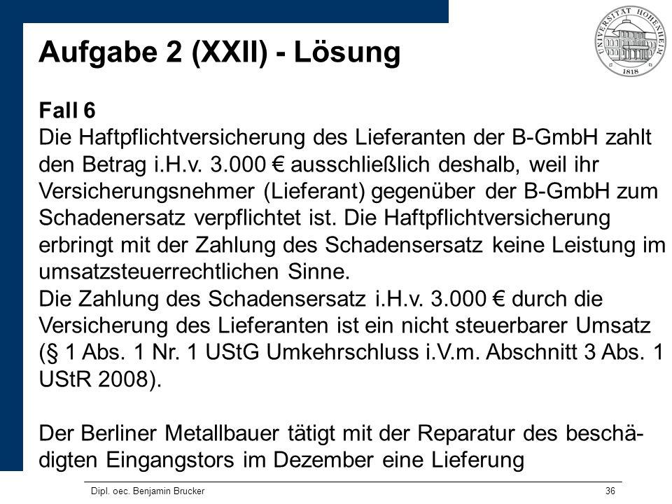 36 Aufgabe 2 (XXII) - Lösung Fall 6 Die Haftpflichtversicherung des Lieferanten der B-GmbH zahlt den Betrag i.H.v.