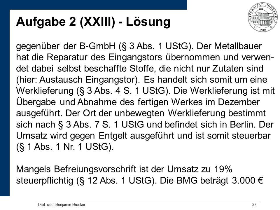 37 Aufgabe 2 (XXIII) - Lösung gegenüber der B-GmbH (§ 3 Abs. 1 UStG). Der Metallbauer hat die Reparatur des Eingangstors übernommen und verwen- det da