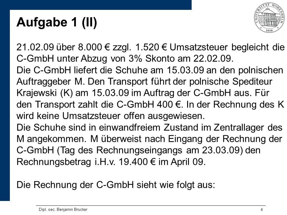 4 Aufgabe 1 (II) 21.02.09 über 8.000 zzgl. 1.520 Umsatzsteuer begleicht die C-GmbH unter Abzug von 3% Skonto am 22.02.09. Die C-GmbH liefert die Schuh