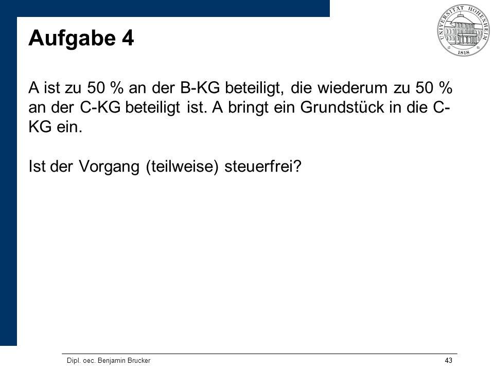 43 Aufgabe 4 A ist zu 50 % an der B-KG beteiligt, die wiederum zu 50 % an der C-KG beteiligt ist.