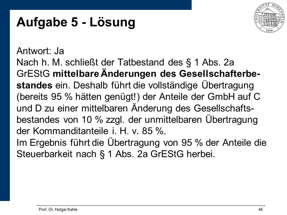 Prof.Dr. Holger Kahle46Prof. Dr. Holger Kahle46 Aufgabe 5 - Lösung Antwort: Ja Nach h.