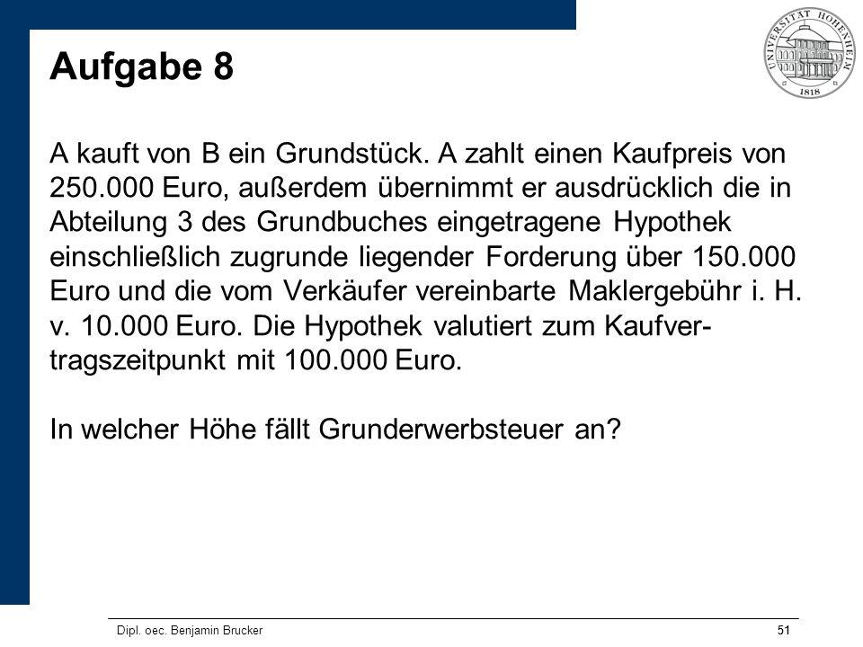 51 Aufgabe 8 A kauft von B ein Grundstück. A zahlt einen Kaufpreis von 250.000 Euro, außerdem übernimmt er ausdrücklich die in Abteilung 3 des Grundbu