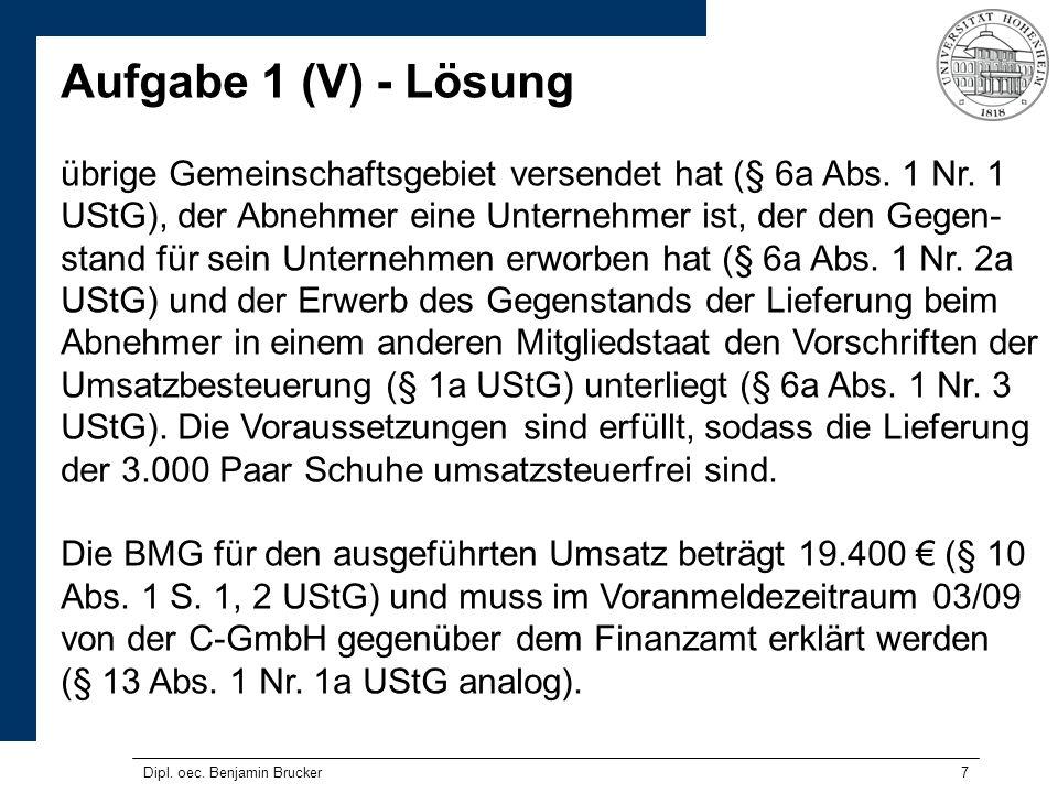 8 Aufgabe 1 (VI) - Lösung Die C-GmbH schuldet die in der Rechnung vom 22.03.09 unrichtig ausgewiesene Umsatzsteuer i.