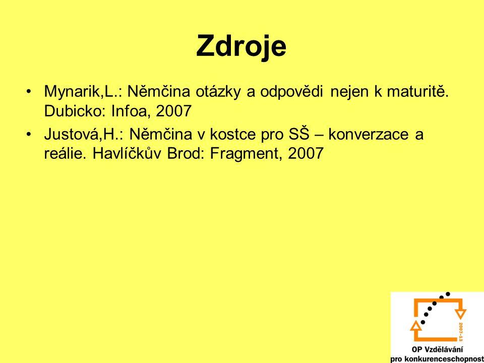 Zdroje Mynarik,L.: Němčina otázky a odpovědi nejen k maturitě. Dubicko: Infoa, 2007 Justová,H.: Němčina v kostce pro SŠ – konverzace a reálie. Havlíčk