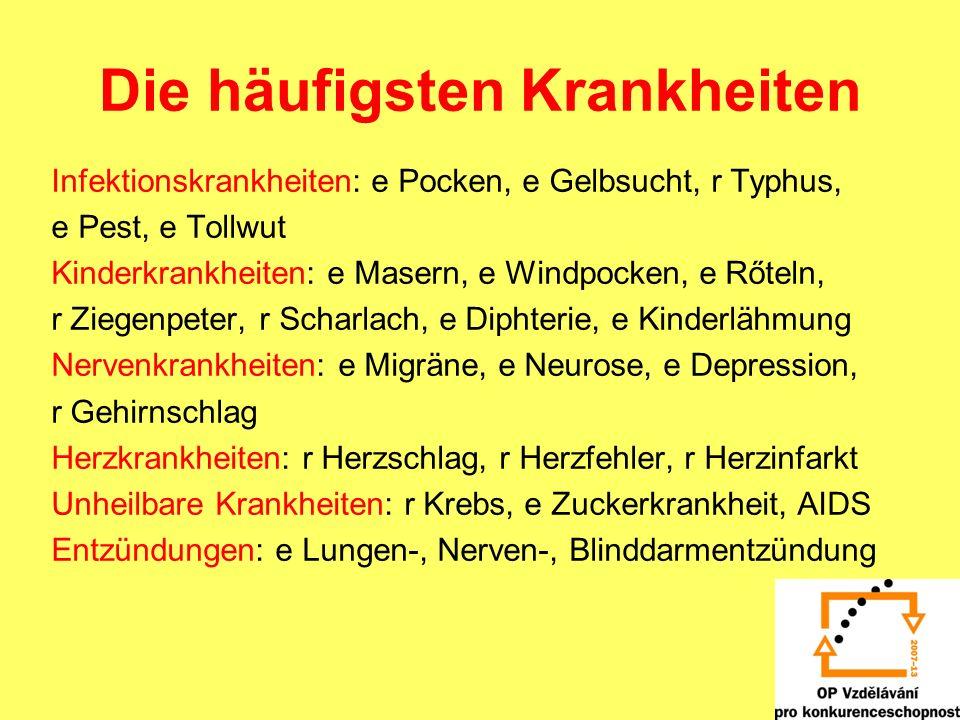 Die häufigsten Krankheiten Infektionskrankheiten: e Pocken, e Gelbsucht, r Typhus, e Pest, e Tollwut Kinderkrankheiten: e Masern, e Windpocken, e Rőte