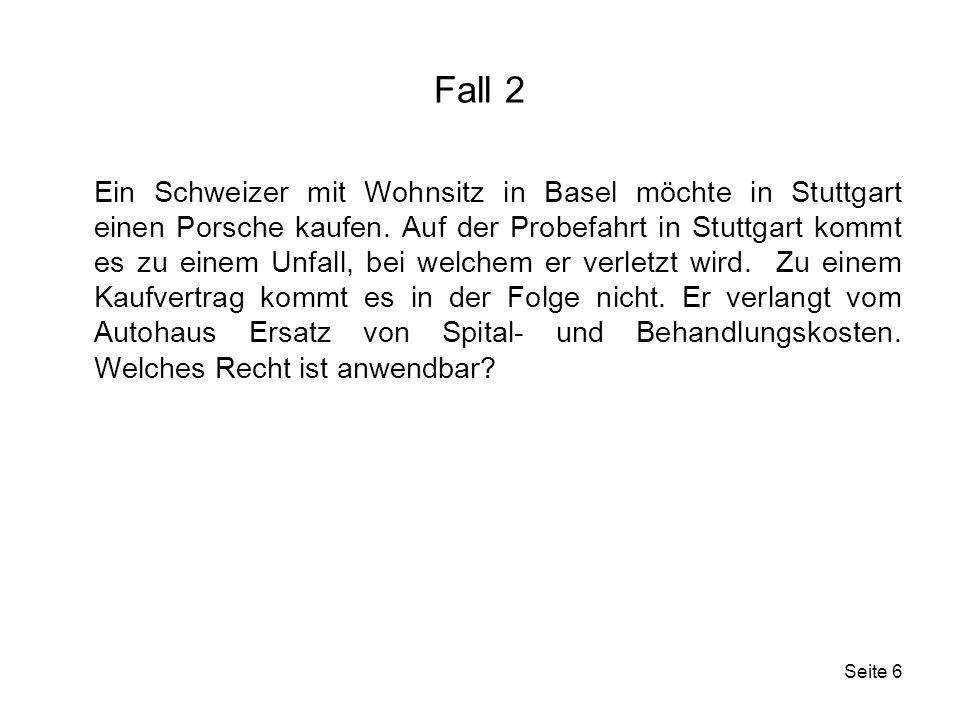 Seite 17 Fall 5 Ein deutsches Kaufhaus klagt in Zürich gegen einen Schweizerisches Lebensmittelhändler wegen unlauteren Wettbewerbs infolge besonders aggressiver Werbung im Raume Konstanz.