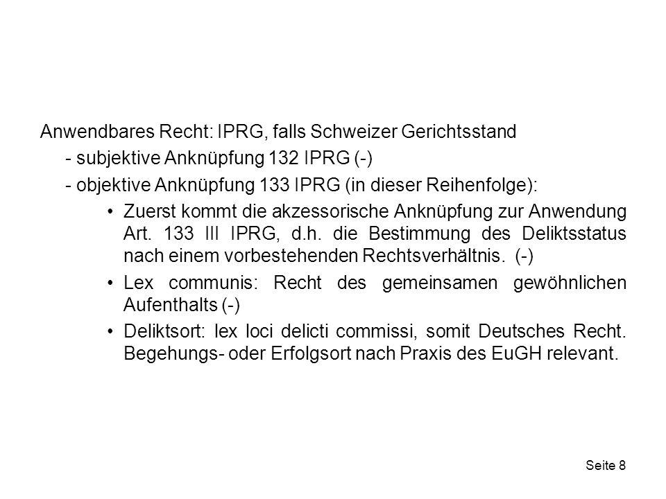 Seite 29 Ein Internationaler Sachverhalt liegt vor, da letzter Wohnsitz und Nationalität der Erblasserin auseinanderfallen Kein Staatsvertrag (keine Anwendung LugÜ auf dem Gebiet des Erbrechts) Zuständigkeit einer ausländischen Behörde richtet sich nicht nach dem Schweizer IPRG Im Rahmen der Anerkennung eines ausländischen Entscheides prüft ein Schweizer Gericht allerdings die indirekte Zuständigkeit i.S.v.