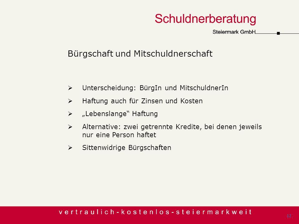 Bürgschaft und Mitschuldnerschaft Unterscheidung: BürgIn und MitschuldnerIn Haftung auch für Zinsen und Kosten Lebenslange Haftung Alternative: zwei g