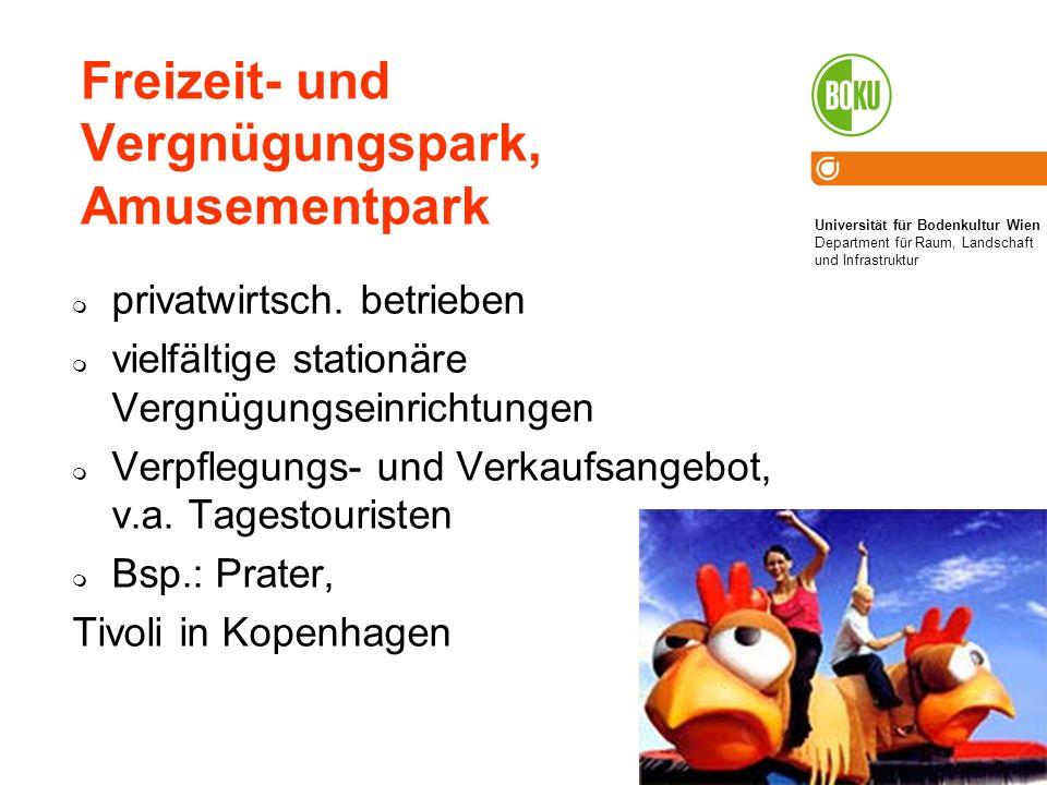 Universität für Bodenkultur Wien Department für Raum, Landschaft und Infrastruktur Institut für Raumplanung und Ländliche Neuordnung an der Universität für Bodenkultur Wien 5 Freizeit- und Vergnügungspark, Amusementpark privatwirtsch.