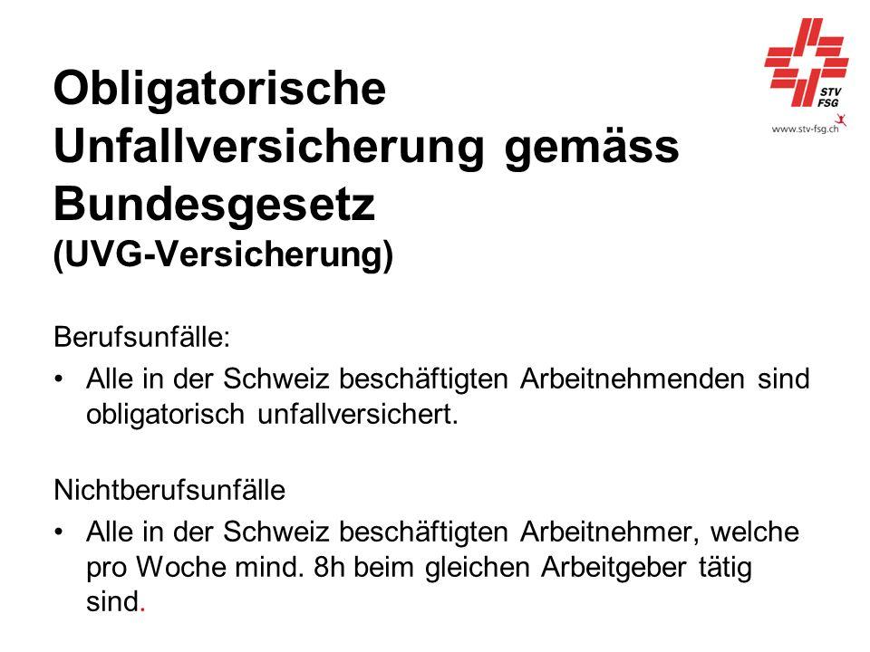 Obligatorische Unfallversicherung gemäss Bundesgesetz (UVG-Versicherung) Berufsunfälle: Alle in der Schweiz beschäftigten Arbeitnehmenden sind obligat